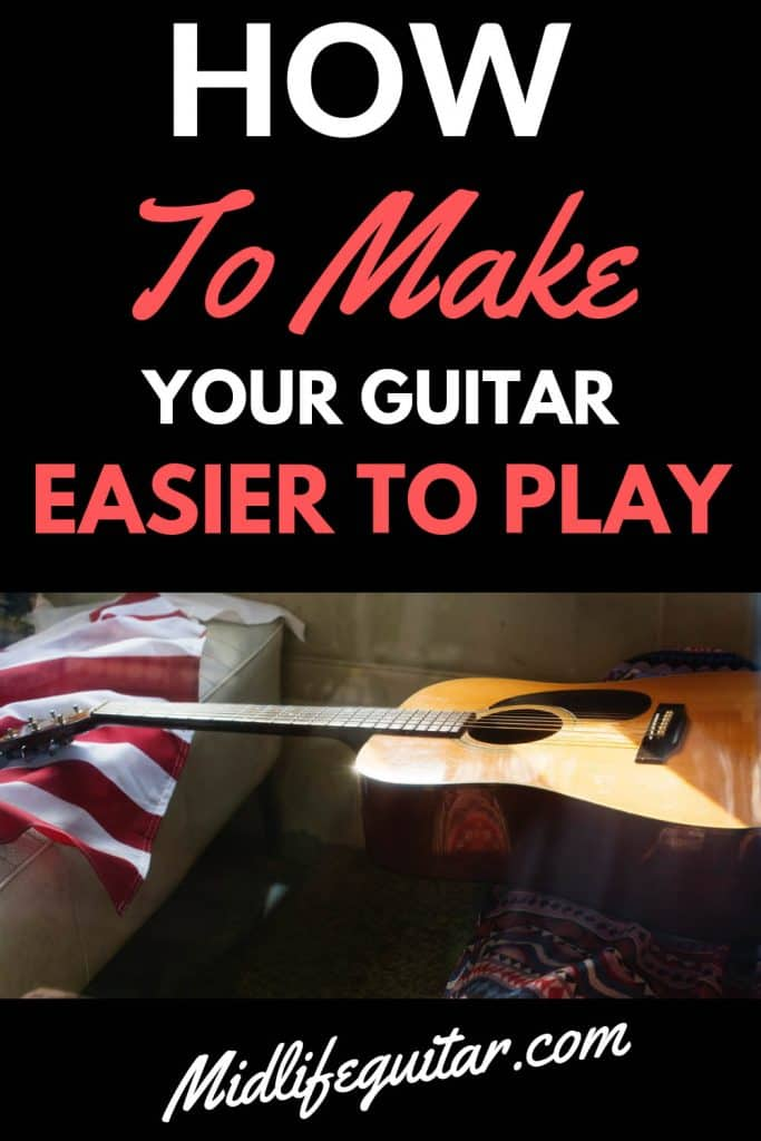 How To Make Your Guitar Easier To Play