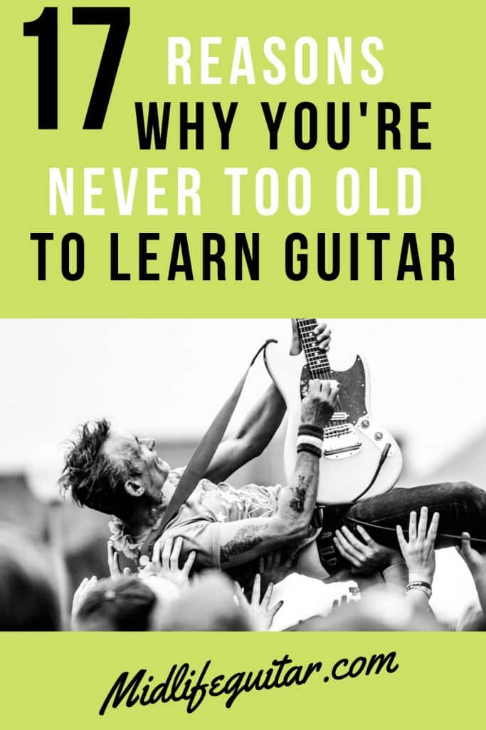 17 Reasons Why You're Never Too Old To Learn Guitar