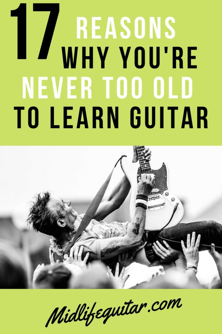 17 Reasons Why You're Never Too Old To Learn To Play Guitar