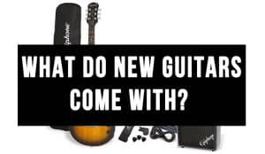 What Do New Guitars Come With?