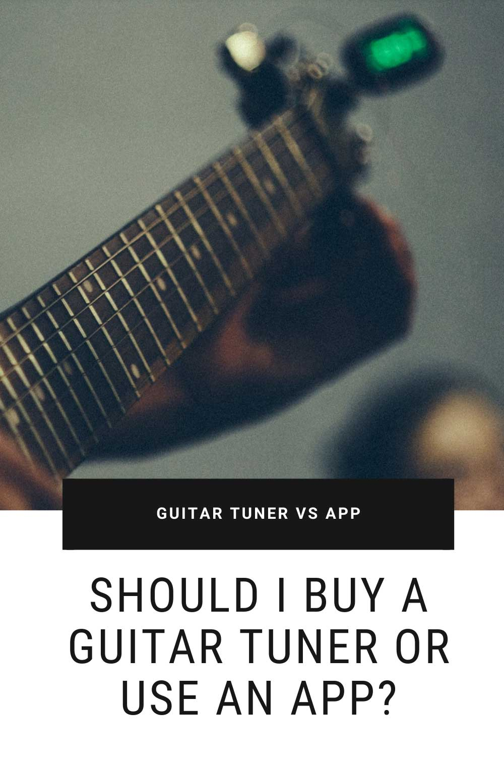 Should I Buy a Guitar Tuner or Use an App?